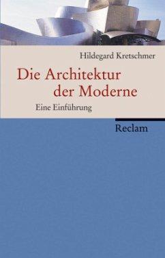 Die Architektur der Moderne - Kretschmer, Hildegard