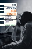 The Amazing Bud Powell - Black Genius, Jazz History, and the Challenge of Bebop