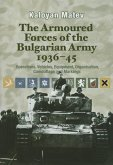 The Armoured Forces of the Bulgarian Army 1936-45: Operations, Vehicles, Equipment, Organisation, Camouflage & Markings