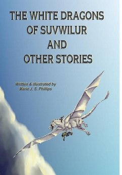 The White Dragons of Suvwilur and Other Stories - Phillips, Marie J S