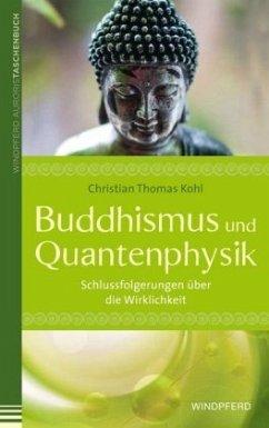 Buddhismus und Quantenphysik - Kohl, Christian Th.