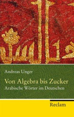 Von Algebra bis Zucker - Unger, Andreas