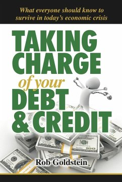 Taking Charge of Your Debt and Credit: A Complete A-Z Guide to Understanding Debt and Credit, What Everyone Needs to Know to Survive in Todays Economi