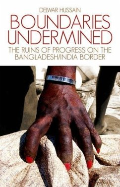 Boundaries Undermined: The Ruins of Progress on the Bangladesh/India Border - Hussain, Delwar