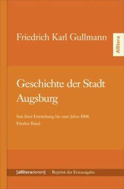 Geschichte der Stadt Augsburg - Gullmann, Friedrich C.