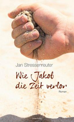 """Jan Stressenreuter """"Wie Jakob die Zeit verlor"""""""