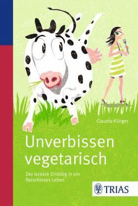 Unverbissen vegetarisch - Klinger, Claudia