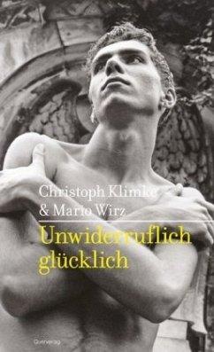 Unwiderruflich glücklich - Klimke, Christoph; Wirz, Mario