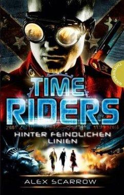Hinter feindlichen Linien / TimeRiders Bd.4 - Scarrow, Alex