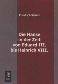 Die Hanse in der Zeit von Eduard III. bis Heinrich VIII.