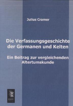Die Verfassungsgeschichte der Germanen und Kelten - Cramer, Julius