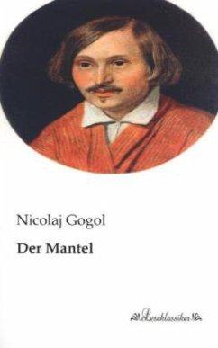Der Mantel - Gogol, Nikolai Wassiljewitsch