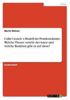 Colin Crouch´s Modell der Postdemokratie: Welche Thesen vertritt der Autor und welche Reaktion gibt es auf diese? - Mehner, Martin