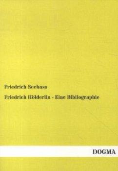 Friedrich Hölderlin - Eine Bibliographie - Seebass, Friedrich