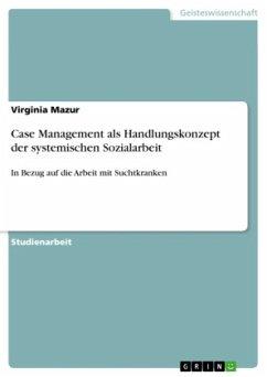 Systemische Sozialarbeit - Case Management in der Arbeit mit Suchtkranken