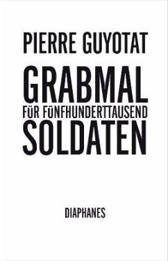 Grabmal für fünfhunderttausend Soldaten - Guyotat, Pierre