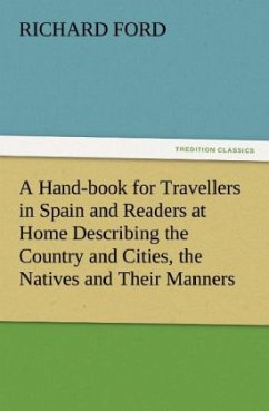 A Hand-book for Travellers in Spain and Readers at Home Describing the Country and Cities, the Natives and Their Manners, the Antiquities, Religion, Legends, Fine Arts, Literature, Sports, and Gastronomy, with Notices on Spanish History
