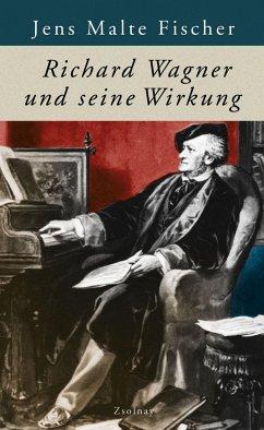 Richard Wagner und seine Wirkung - Fischer, Jens Malte
