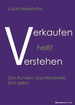 Verkaufen heißt verstehen - Meierhofer, Lukas