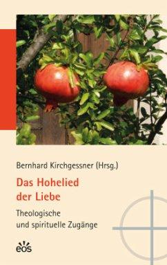 Das Hohelied der Liebe - Theologische und spirituelle Zugänge