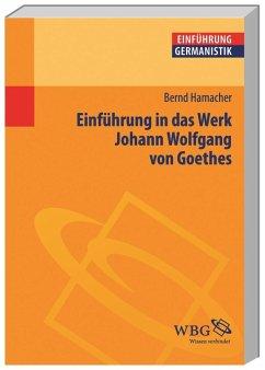 Einführung in das Werk Johann Wolfgang von Goethes - Hamacher, Bernd