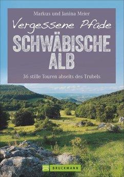 Vergessene Pfade Schwäbische Alb - Meier, Janina; Meier, Markus