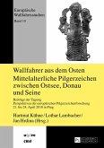 Wallfahrer aus dem Osten- Mittelalterliche Pilgerzeichen zwischen Ostsee, Donau und Seine