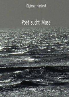 Poet sucht Muse - Harland, Dietmar