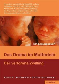 Das Drama im Mutterleib - Der verlorene Zwilling - Austermann, Alfred R.; Austermann, Bettina