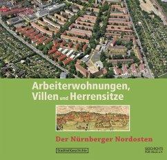 Arbeiterwohnungen, Villen und Herrensitze - Windsheimer, Bernd; Mittenhuber, Martina; Schmidt, Alexander