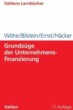 Grundzüge der Unternehmensfinanzierung - Wöhe, Günter; Bilstein, Jürgen; Ernst, Dietmar; Häcker, Joachim
