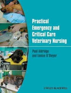 Practical Emergency and Critical Care Veterinary Nursing - Aldridge, Paul; O'Dwyer, Louise
