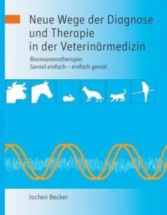 Neue Wege der Diagnose und Therapie in der Veterinärmedizin - Becker, Jochen