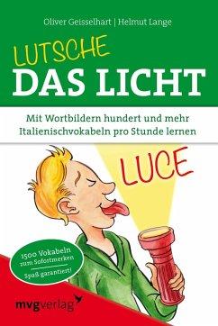 Lutsche das Licht - Geisselhart, Oliver; Lange, Helmut