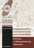 Ausgeplündert, zurückerstattet und entschädigt - Arisierung und Wiedergutmachung in Mannheim