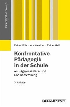Konfrontative Pädagogik in der Schule - Kilb, Rainer; Weidner, Jens; Gall, Reiner