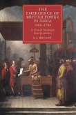 The Emergence of British Power in India, 1600-1784: A Grand Strategic Interpretation