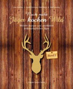 Noch mehr Jäger kochen Wild - Band 2