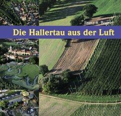 Die Hallertau aus der Luft - Bogner, Franz X.