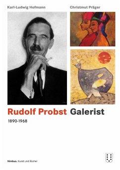 Rudolf Probst 1890-1968, Galerist - Hofmann, Karl Ludwig;Präger, Christmut