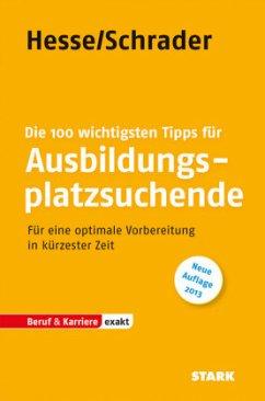 Bewerbung Beruf & Karriere: Die 100 wichtigsten Tipps für Ausbildungsplatzsuchende - Hesse, Jürgen; Schrader, Hans-Christian