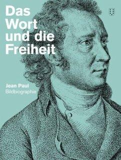 Das Wort und die Freiheit. Jean Paul-Bildbiografie