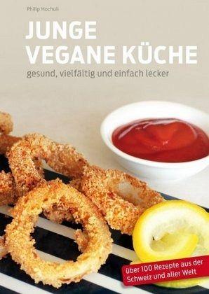 Junge Vegane Küche von Philip Hochuli - Buch - bücher.de