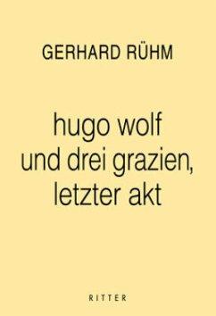 hugo wolf und drei grazien, letzter akt - Rühm, Gerhard