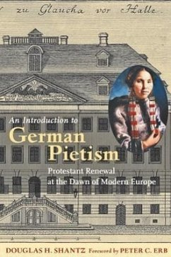 An Introduction to German Pietism: Protestant Renewal at the Dawn of Modern Europe - Shantz, Douglas H.
