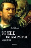 Die Seele und das Kunstwerk: Arnold Böcklin