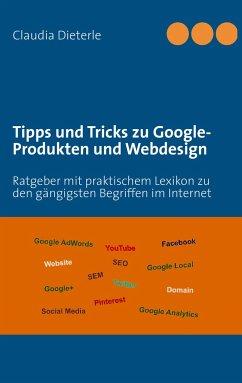 Tipps und Tricks zu Google-Produkten und Webdesign - Dieterle, Claudia