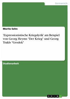 """'Expressionistische Kriegslyrik' am Beispiel von Georg Heyms """"Der Krieg"""" und Georg Trakls """"Grodek"""""""