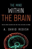 The Mind Within the Brain: How We Make Decisions and How Those Decisions Go Wrong