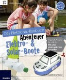 Das große Elektronik Baubuch Abenteuer - Elektro- & Solar-Boote: 12 geniale Boote für coole Kids